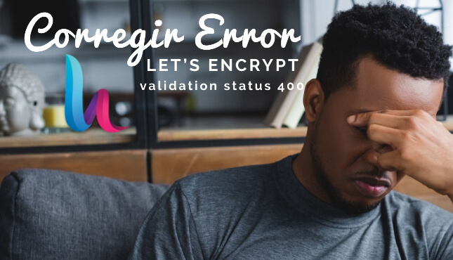 Corregir Error Let's Encrypt 400